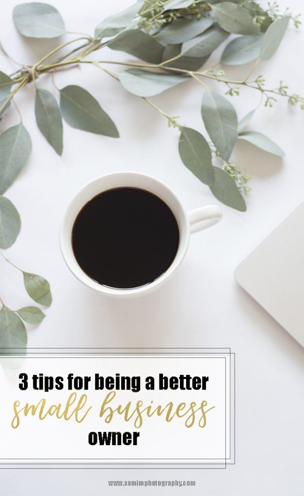 3 tips for being a better small business owner